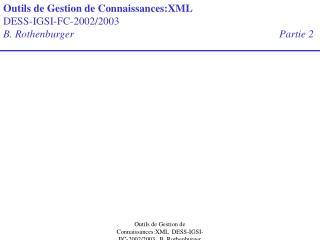 Outils de Gestion de Connaissances:XML DESS-IGSI-FC-2002/2003