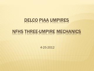 DELCO PIAA UMPIRES NFHS THREE-UMPIRE MECHANICS