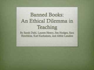Banned Books:  An Ethical Dilemma in Teaching
