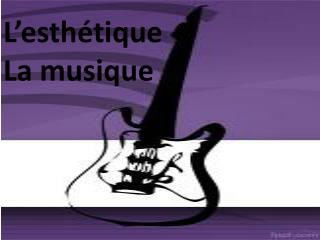 L'esthétique La  musique