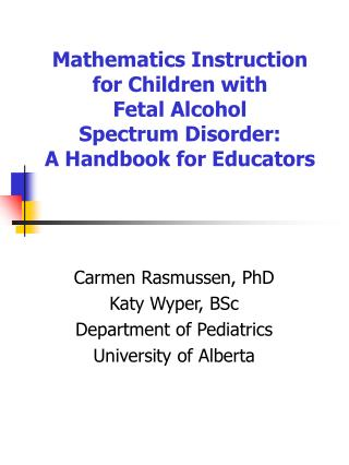 Carmen Rasmussen, PhD Katy Wyper, BSc Department of Pediatrics University of Alberta
