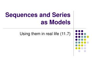 Sequences and Series as Models