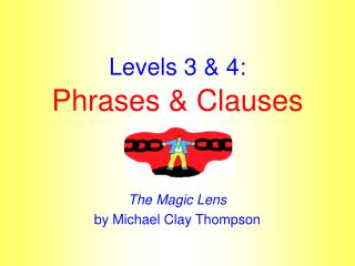 Levels 3 & 4: Phrases & Clauses