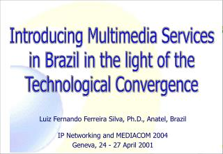 Luiz Fernando Ferreira Silva, Ph.D., Anatel, Brazil IP Networking and MEDIACOM 2004