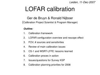 LOFAR calibration Ger de Bruyn & Ronald Nijboer ( Calibration Project Scientist & Program Manager)