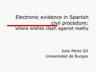 Electronic evidence in Spanish civil procedure:  where wishes clash against reality