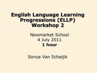 English Language Learning Progressions (ELLP)  Workshop 2