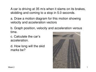 c. Calculate the car's acceleration. d. How long will the skid marks be?