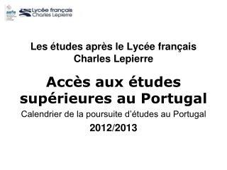 Les études après le Lycée français Charles Lepierre Accès aux études supérieures au Portugal
