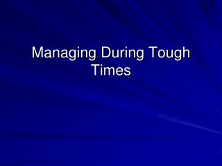 Managing During Tough Times