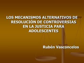 LOS MECANISMOS ALTERNATIVOS DE RESOLUCI�N DE CONTROVERSIAS EN LA JUSTICIA PARA ADOLESCENTES