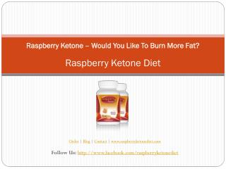 Raspberry Ketone – Would You Like To Burn More Fat?