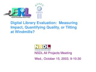 Digital Library Evaluation:  Measuring Impact, Quantifying Quality, or Tilting at Windmills?