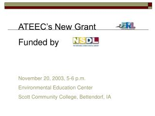 ATEEC's New Grant  Funded by November 20, 2003, 5-6 p.m. Environmental Education Center