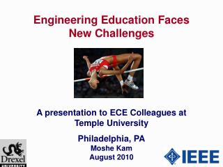 Engineering Education Faces New Challenges  A presentation to ECE Colleagues at Temple University