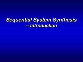 Sequential System Synthesis -- Introduction