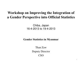 Gender Statistics in Myanmar Than Zaw Deputy Director CSO