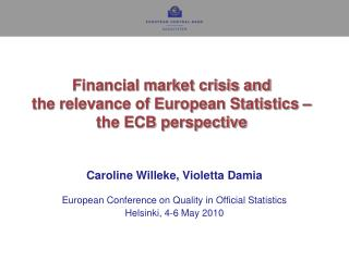 Financial market crisis and  the relevance of European Statistics –  the ECB perspective
