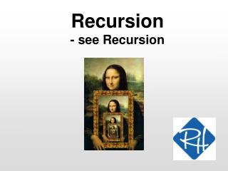 Recursion - see Recursion