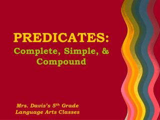 PREDICATES: Complete, Simple, & Compound
