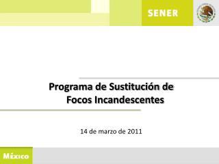 Programa de Sustituci�n de  Focos Incandescentes 14 de marzo de 2011
