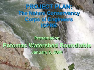 PROJECT PLAN:   The Nature Conservancy  Corps of Engineers  ICPRB