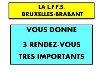 LA L.F.F.S.  BRUXELLES-BRABANT