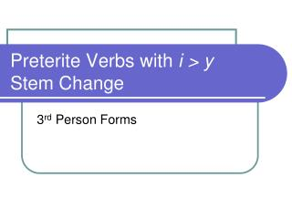 Preterite Verbs with  i > y Stem Change