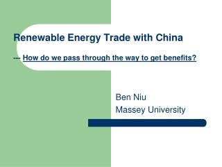 Renewable Energy Trade with China ---  How do we pass through the way to get benefits?