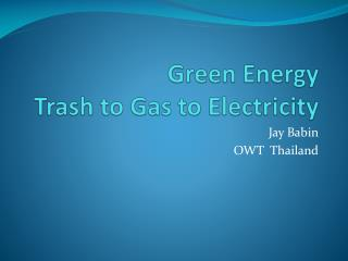 Green Energy Trash to Gas to Electricity