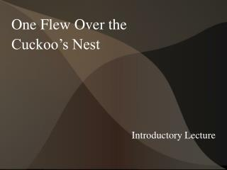 One Flew Over the  Cuckoo�s Nest Introductory Lecture