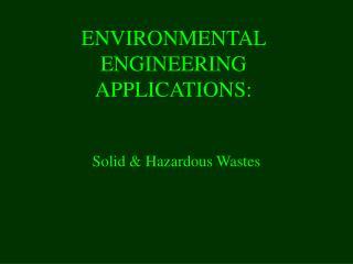 ENVIRONMENTAL ENGINEERING APPLICATIONS: