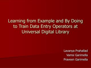 Learning from Example and By Doing  to Train Data Entry Operators at Universal Digital Library