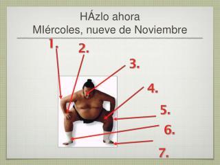 H�zlo ahora MI�rcoles, nueve de Noviembre