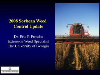 2008 Soybean Weed  Control Update Dr. Eric P. Prostko Extension Weed Specialist