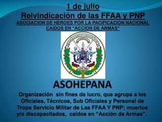 1 de julio  Reivindicación de las FFAA y PNP ASOCIACION  DE HEROES POR LA PACIFICACION NACIONAL
