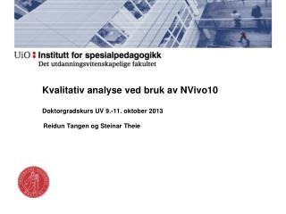 Kvalitativ analyse ved bruk av NVivo10 Doktorgradskurs UV 9.-11. oktober 2013