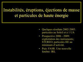 Instabilités, éruptions, éjections de masse et particules de haute énergie