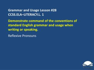 Grammar and Usage Lesson #28 CCSS.ELA–LITERACY.L.  1