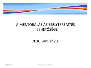 A MENTORÁLÁS AZ ESÉLYTEREMTÉS LEHETŐSÉGE 2010. január 29.