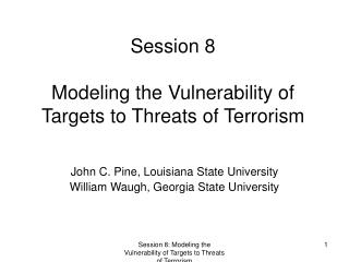 Session 8  Modeling the Vulnerability of Targets to Threats of Terrorism