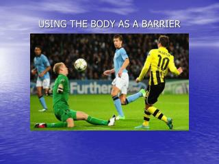 USING THE BODY AS A BARRIER