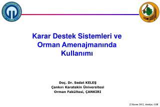 Doç. Dr. Sedat KELEŞ Çankırı Karatekin Üniversitesi Orman Fakültesi, ÇANKIRI