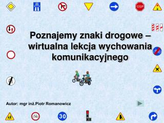 Poznajemy znaki drogowe � wirtualna lekcja wychowania komunikacyjnego
