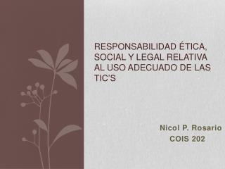 Responsabilidad ética, social y legal relativa al uso adecuado de las tic's