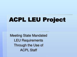 ACPL LEU Project