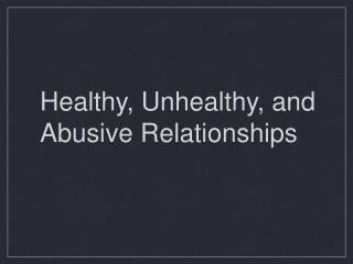 Healthy, Unhealthy, and Abusive Relationships