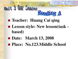Teacher:  Huang Cai qing Lesson style: New lesson(task -based) Date:   March 13, 2008