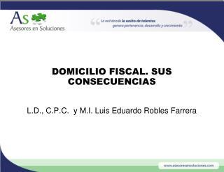 DOMICILIO FISCAL. SUS CONSECUENCIAS