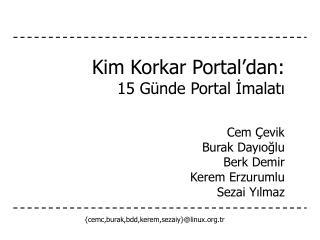 Kim Korkar Portal'dan: 15 Günde Portal İmalatı